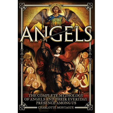 Angels : The Complete Mythology of Angels and Their Everyday Presence Among Us - Everyday Is Halloween For Us