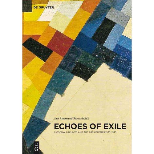 Echoes of Exile: Moscow Archives and the Arts in Paris 1933-1945