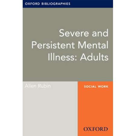 Severe and Persistent Mental Illness: Adults: Oxford Bibliographies Online Research Guide - eBook](Adult Stores Online)