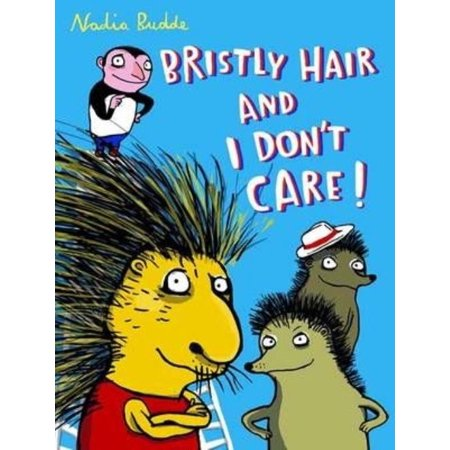Bristly Hair and I Don't Care!