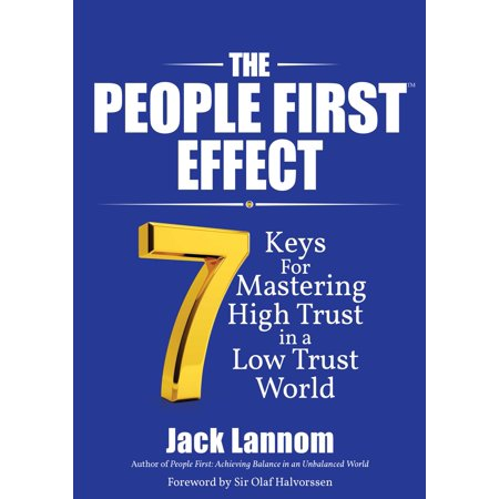 The People First Effect : 7 Keys for Mastering High Trust in a Low Trust