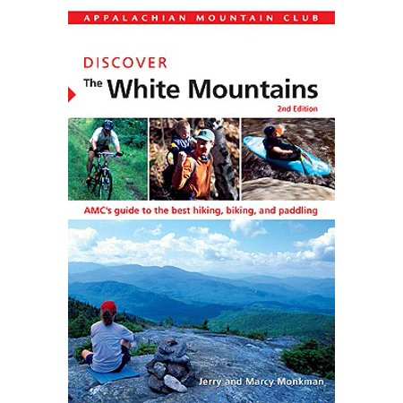 Discover the White Mountains : AMC's Guide to the Best Hiking, Biking, and