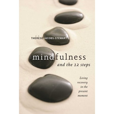 Mindfulness and the 12 Steps : Living Recovery in the Present