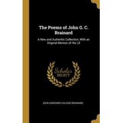 The Poems of John G. C. Brainard: A New and Authentic Collection, with an Original Memoir of His Lif Hardcover