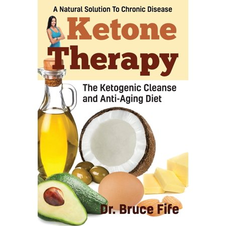 Diet Therapy - Ketone Therapy : The Ketogenic Cleanse and Anti-Aging Diet