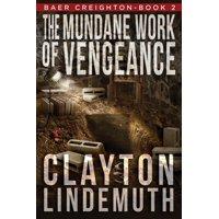 Baer Creighton: The Mundane Work of Vengeance (Paperback)