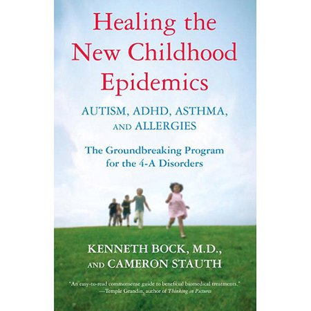 Healing The New Childhood Epidemics  Autism  Adhd  Asthma  And Allergies  The Groundbreaking Program For The 4 A Disorders