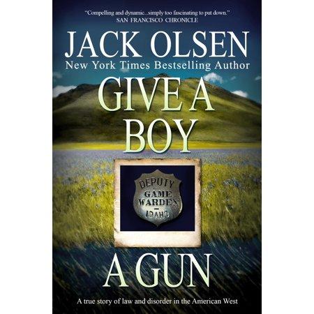 Give a Boy a Gun - eBook (Give A Boy A Gun Jack Olsen)