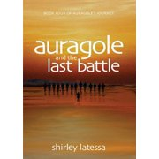 Auragole and the Last Battle: Book Four of Aurogoles Journey - eBook