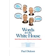 Words from the White House: Words and Phrases Coined or Popularized by America's Presidents (Paperback)