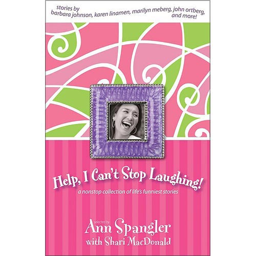 Help! I Can't Stop Laughing: A Nonstop Collection of Life's Funniest Stories