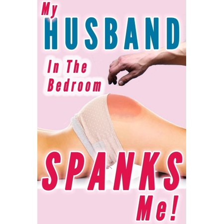 My Husband Spanks Me in the Bedroom (Marriage Spanking, Wife Submission Training) -
