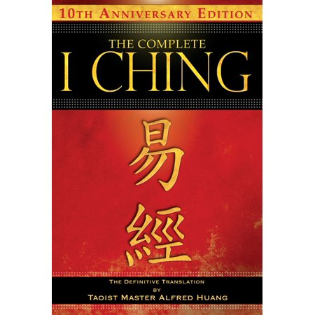 The Complete I Ching — 10th Anniversary Edition : The Definitive Translation by Taoist Master Alfred (International Taxation In A Nutshell 10th Edition)