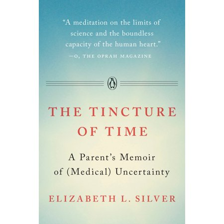 The Tincture of Time : A Parent's Memoir of (Medical) Uncertainty