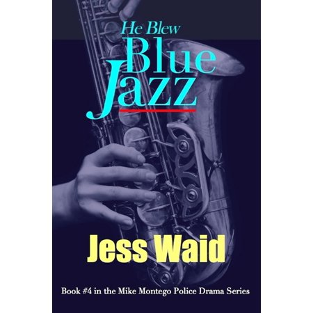 He Blew Blue Jazz: Book #4 in the Mike Montego Series - eBook ()