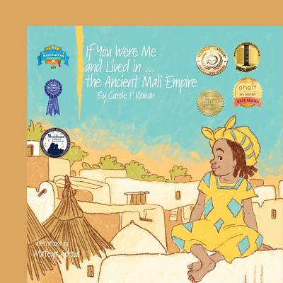 If You Were Me and Lived In...the Ancient Mali Empire : An Introduction to Civilizations Throughout