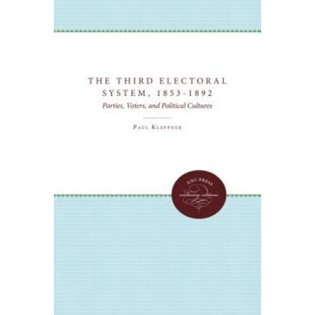 The Third Electoral System, 1853-1892: Parties, Voters, and Political Cultures