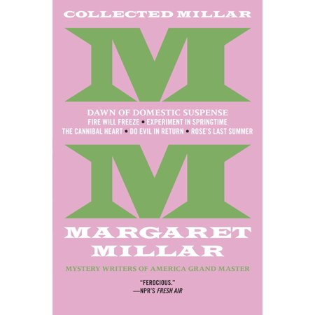 Collected Millar: The Dawn of Domestic Suspense: Fire Will Freeze; Experiment In Springtime; The Cannibal Heart; Do Evil In Return; Rose's Last Summer - How Long Does Halloween Last