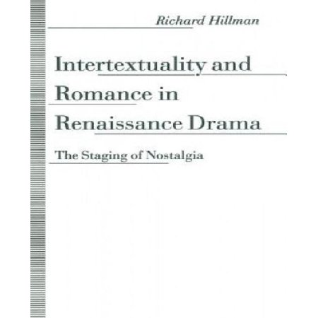 Intertextuality and Romance in Renaissance Drama: The Staging of Nostalgia - image 1 de 1