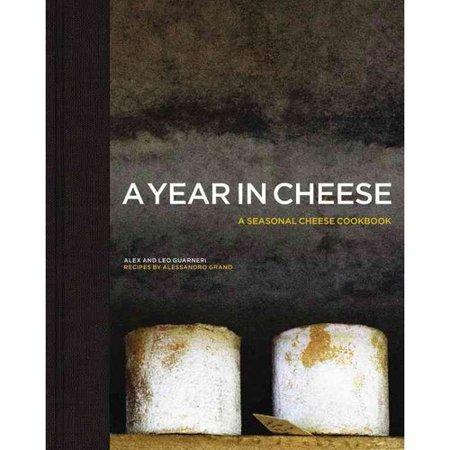 A Year in Cheese: A Seasonal Cheese Cookbook