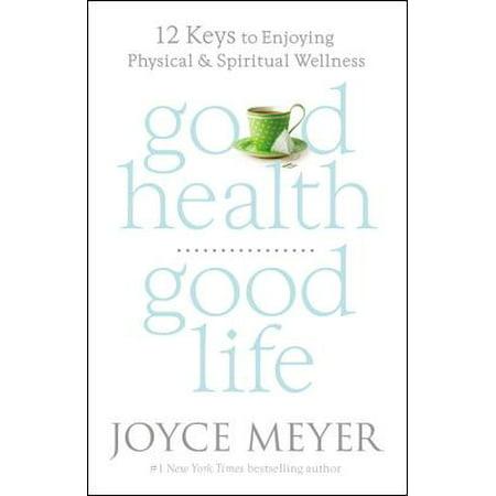 Good Health, Good Life : 12 Keys to Enjoying Physical and Spiritual Wellness ()