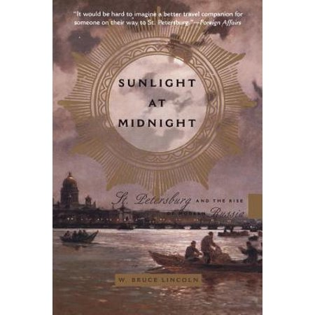 Sunlight at Midnight : St. Petersburg and the Rise of Modern Russia (Party City St Petersburg)