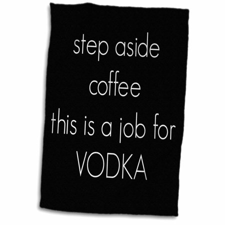 3dRose step aside coffee this is a job for vodka - Towel, 15 by