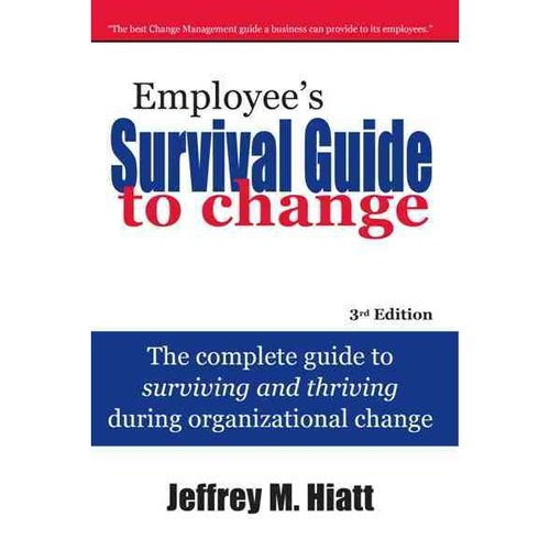 Employee's Survival Guide to Change : The Complete Guide to Surviving and Thriving During Organizational Change