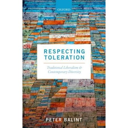 Respecting Toleration  Traditional Liberalism And Contemporary Diversity