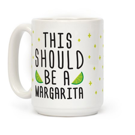 This Should Be A Margarita White 15 Ounce Ceramic Coffee Mug by (Mary Margaret Once Upon A Time Fashion)