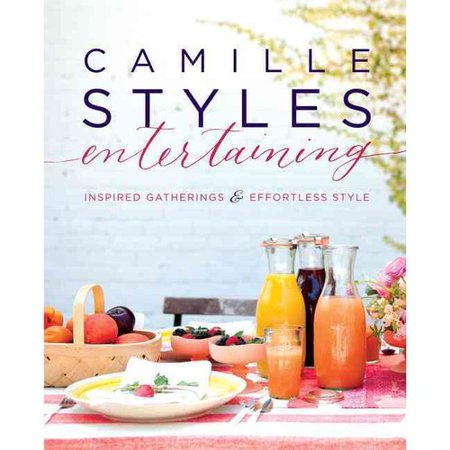 Camille Styles Entertaining: Inspired Gatherings & Effortless Style by