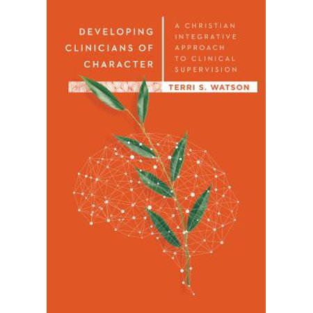 Developing Clinicians of Character : A Christian Integrative Approach to Clinical (The Psychology Of Humor An Integrative Approach)