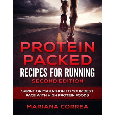 Protein Packed Recipes for Running Second Edition - Sprint or Marathon to Your Best Pace With High Protein Foods - (The Second Best Exotic Marigold Hotel Running Time)