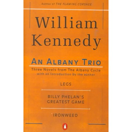 An Albany Trio: Three Novels from the Albany Cycle : Legs, Billy Phelan