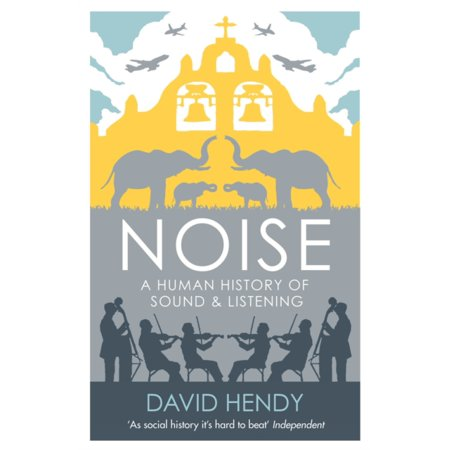 Noise: A Human History of Sound and Listening (Paperback)