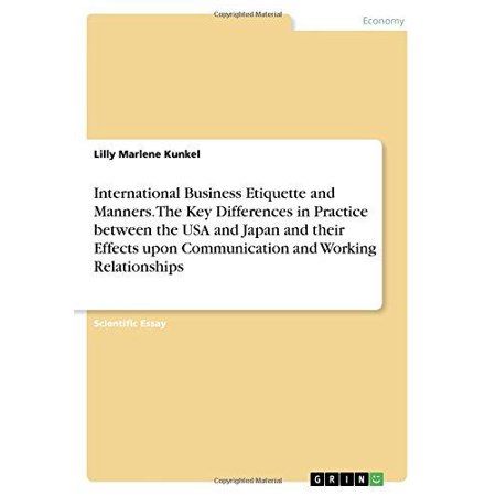 International Business Etiquette And Manners  The Key Differences In Practice Between The Usa And Japan And Their Effects Upon Communication And Worki