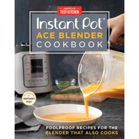 Instant Pot Ace Blender Cookbook: Foolproof Recipes for the Blender That Also Cooks (Hardcover)
