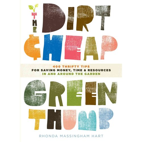 The Dirt Cheap Green Thumb: 400 Thrifty Tips for Saving Money, Time, and Resources As You Garden