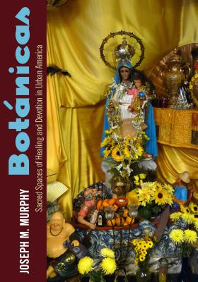 Botánicas: Sacred Spaces of Healing and Devotion in Urban America