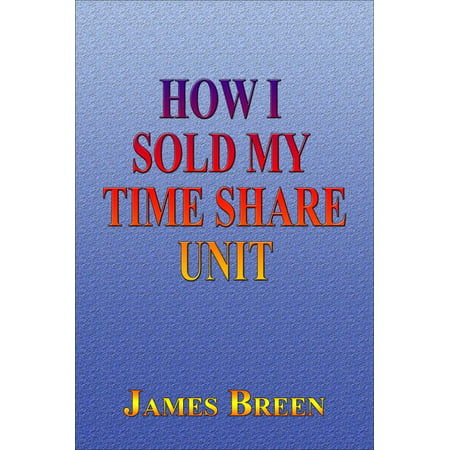 How I Sold My Timeshare Unit - eBook