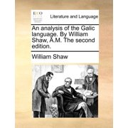 An Analysis of the Galic Language. by William Shaw, A.M. the Second Edition.