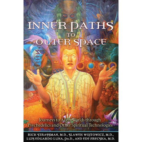Inner Paths to Outer Space: Journeys to Alien Worlds Through Psychedelics and Other Spiritual Technologies