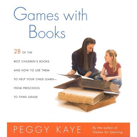Games with Books : Twenty-eight of the Best Children's Books and How to Use Them to Help Your Child Learn—From Preschool to Third