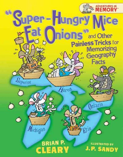 Super-hungry Mice Eat Onions and Other Painless Tricks for Memorizing Geography Facts (Adventures in Memory) by