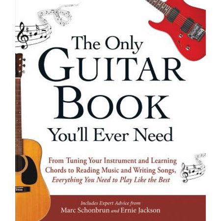 The Only Guitar Book Youll Ever Need  From Tuning Your Instrument And Learning Chords To Reading Music And Writing Songs  Everything You Need To Play Like The Best