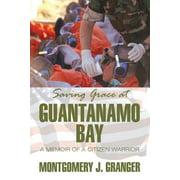Saving Grace at Guantanamo Bay : A Memoir of a Citizen Warrior
