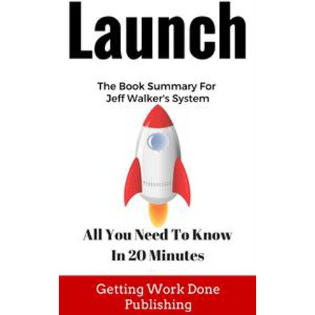 Best Selling (Launch Book Summary: All You Need To Know In 20 Minutes About Jeff Walker's Best Selling Book -)