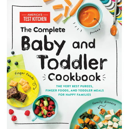 The Complete Baby and Toddler Cookbook : The Very Best Purees, Finger Foods, and Toddler Meals for Happy (Best New Cookbooks Uk)