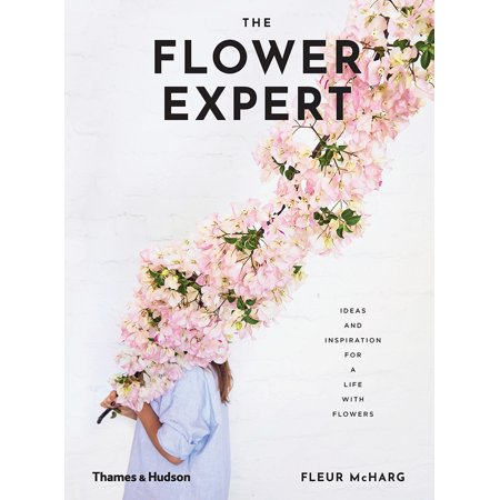 The Flower Expert : Ideas and Inspiration for a Life with Flowers