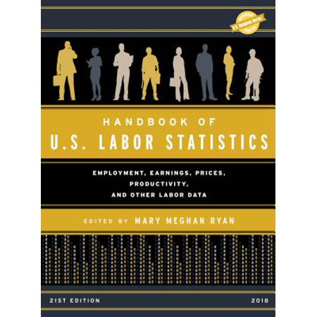 Handbook of U.S. Labor Statistics 2018 : Employment, Earnings, Prices, Productivity, and Other Labor